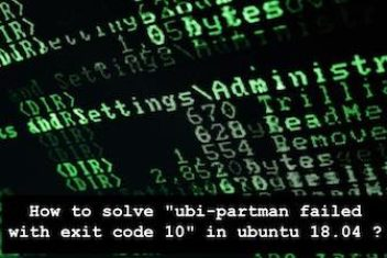 "How to solve ""ubi-partman failed with exit code 10"" on ubuntu 18.04 ?"