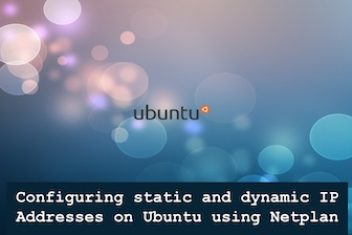 Configuring static and dynamic IP Addresses in Ubuntu using Netplan