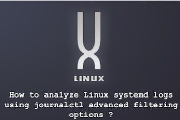 How to analyze Linux systemd logs using journalctl advanced filtering options