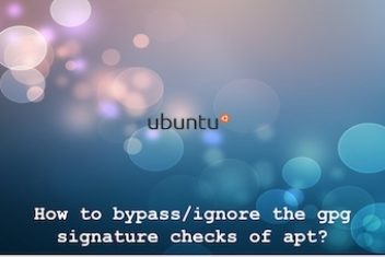 How to bypass/ignore the gpg signature checks of apt on Ubuntu