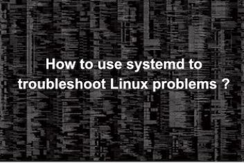 How to use systemd to troubleshoot Linux problems