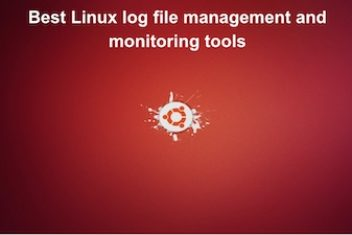 Best Linux log file management and monitoring tools