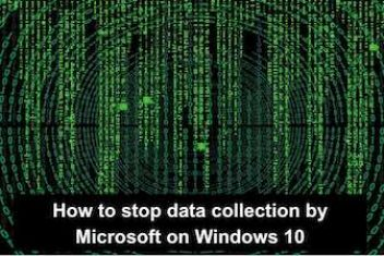 How to stop data collection by Microsoft on Windows 10
