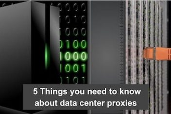 5 Things you need to know about data center proxies