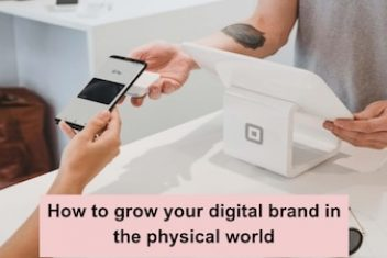 How to grow your digital brand in the physical world