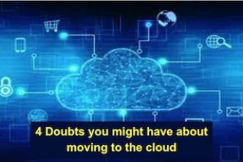 4 Doubts you might have about moving to the cloud