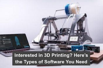 Interested in 3D Printing? Here's the Types of Software You Need