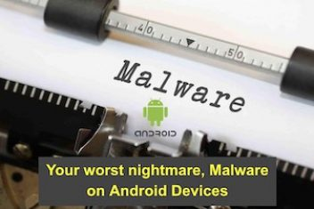 Your worst nightmare, Malware on Android devices