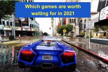 Which games are worth waiting for in 2021