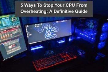 5 Ways To Stop Your CPU From Overheating: A Definitive Guide
