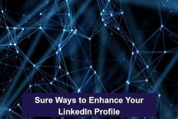Sure Ways to Enhance Your LinkedIn Profile