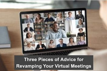 Three Pieces of Advice for Revamping Your Virtual Meetings