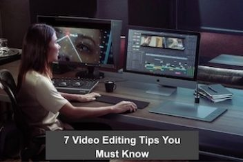 7 Video Editing Tips You Must Know