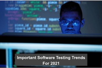 Important Software Testing Trends For 2021