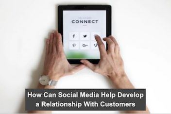 How Can Social Media Help Develop a Relationship With Customers?