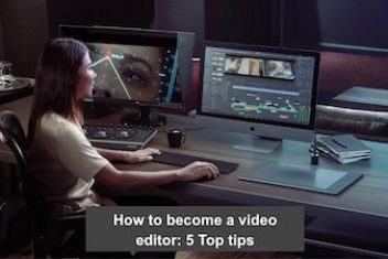 How to become a video editor: 5 Top tips
