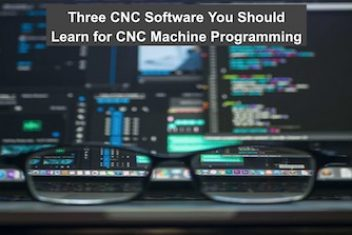 Three CNC Software You Should Learn for CNC Machine Programming
