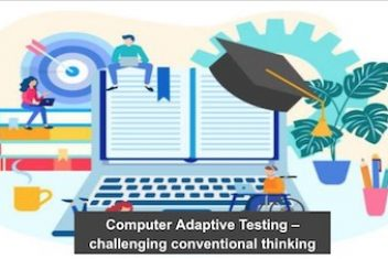 Computer Adaptive Testing – challenging conventional thinking
