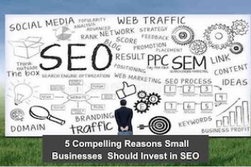 5 Compelling Reasons Small Businesses  Should Invest in SEO