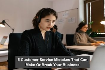 5 Customer Service Mistakes That Can Make Or Break Your Business