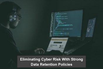 Eliminating Cyber Risk With Strong Data Retention Policies