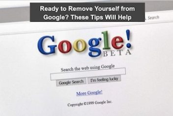 Ready to Remove Yourself from Google? These Tips Will Help