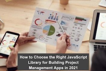 How to Choose the Right JavaScript Library for Building Project Management Apps in 2021