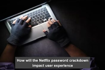How will the Netflix password crackdown impact user experience