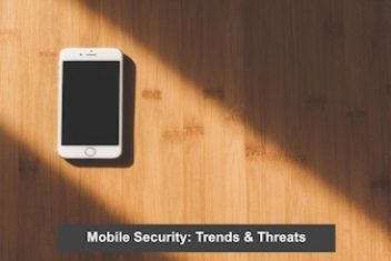 Mobile Security: Trends & Threats