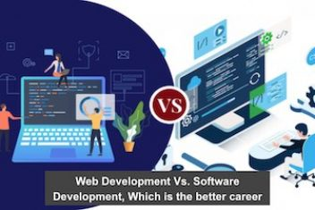 Web Development Vs. Software Development, Which is the better career